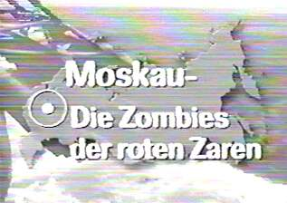"""""""Secret Russia: Moscow The Zombies of the Red Czar"""", German TV documentary, 1998."""